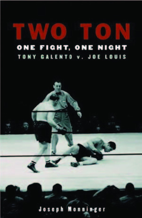 Two Ton : One Fight, One Night : Tony Galento V. Joe Louis, the book written by Joseph Monninger on that night and that fight